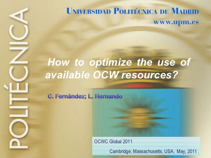 How to optimize the use of available OCW resources? OCWC Global 2011 Cambridge, Massachusetts, USA.  May, 2011