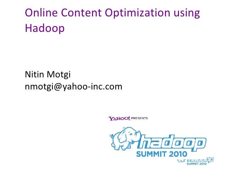 Online Content Optimization using Hadoop <ul><li>Nitin Motgi </li></ul><ul><li>[email_address] </li></ul>