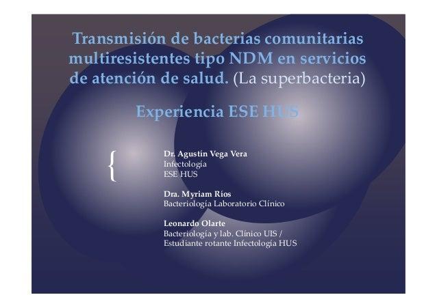 Transmisión de bacterias comunitariasmultiresistentes tipo NDM en serviciosde atención de salud. (La superbacteria)       ...