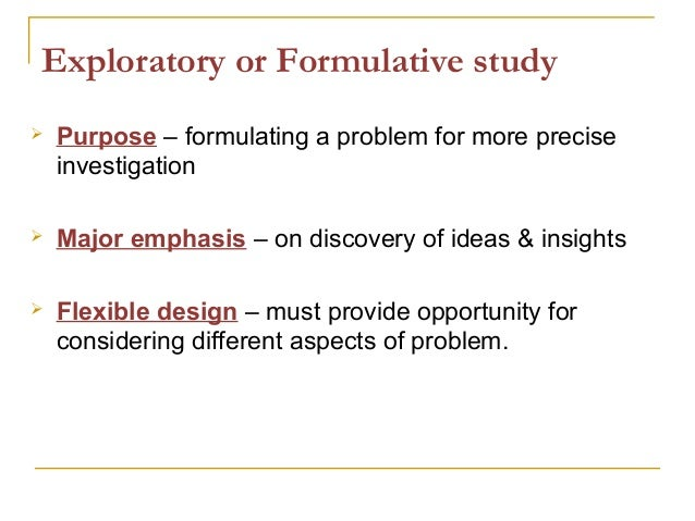 exploratory formalized and casual research designs types Note that your research problem determines the type of design you should use,  not the  causal case study methods: foundations and guidelines for  comparing,  exploratory research is often used to generate formal hypotheses  and.