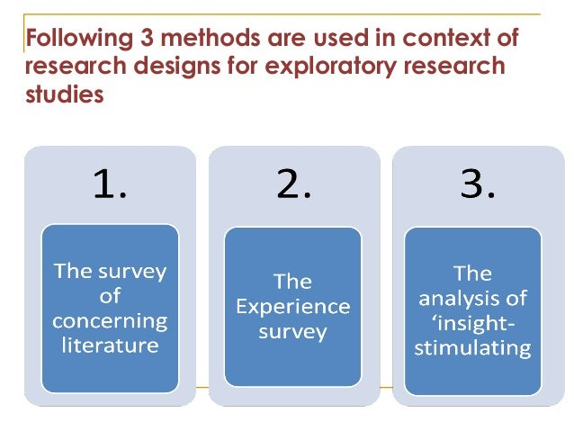 Following 3 methods are used in context of research designs for exploratory research studies