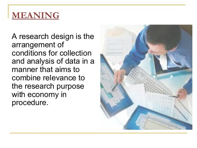 MEANING A research design is the arrangement of conditions for collection and analysis of data in a manner that aims to co...