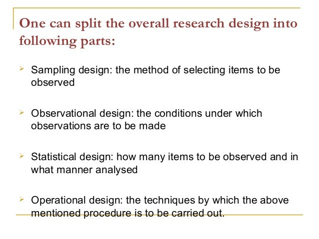 One can split the overall research design into following parts:  Sampling design: the method of selecting items to be obs...