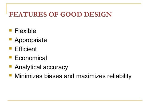 FEATURES OF GOOD DESIGN  Flexible  Appropriate  Efficient  Economical  Analytical accuracy  Minimizes biases and max...