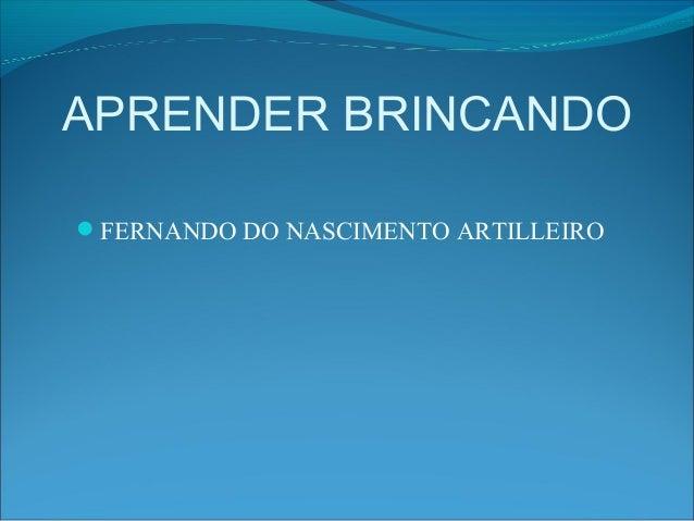 APRENDER BRINCANDO FERNANDO DO NASCIMENTO ARTILLEIRO