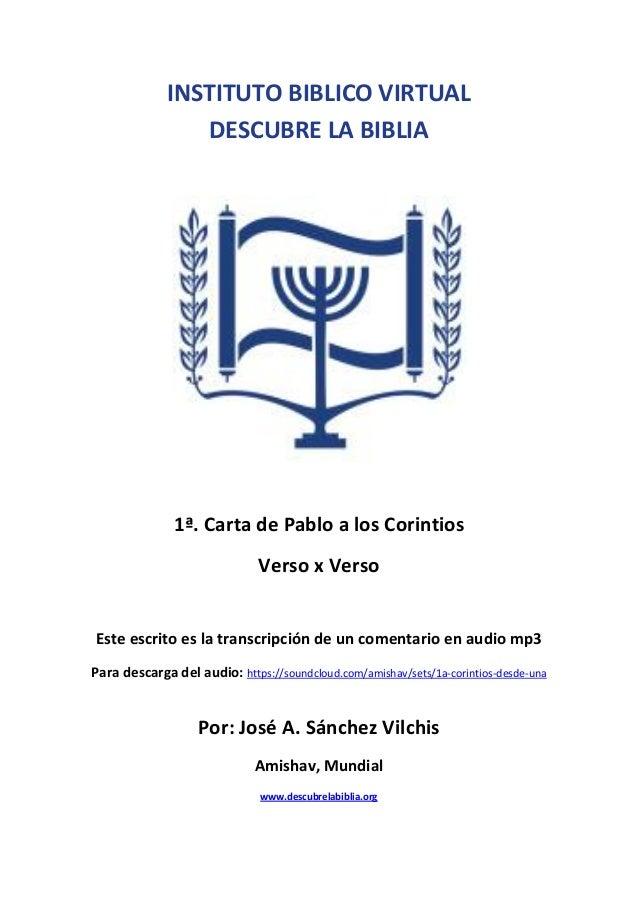 INSTITUTO BIBLICO VIRTUAL DESCUBRE LA BIBLIA  1ª. Carta de Pablo a los Corintios Verso x Verso Este escrito es la transcri...
