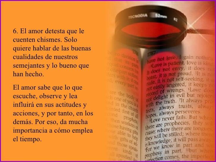 6. El amor detesta que le cuenten chismes. Solo quiere hablar de las buenas cualidades de nuestros semejantes y lo bueno q...