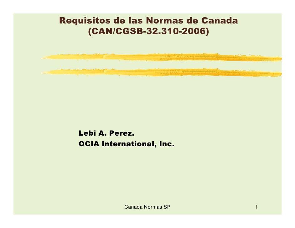 Requisitos de las Normas de Canada     (CAN/CGSB-32.310-2006)   Lebi A. Perez.   OCIA International, Inc.              Can...