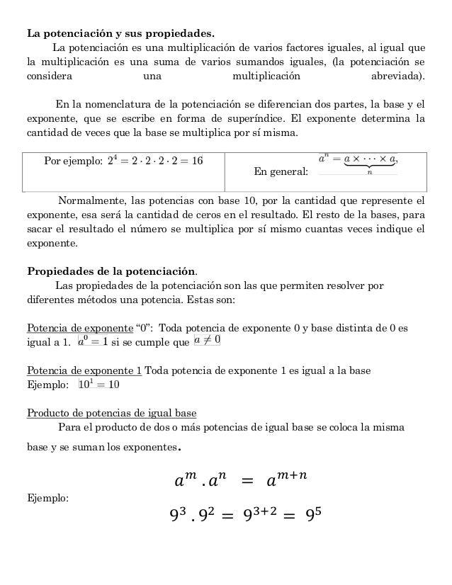 La potenciación y sus propiedades. La potenciación es una multiplicación de varios factores iguales, al igual que la multi...