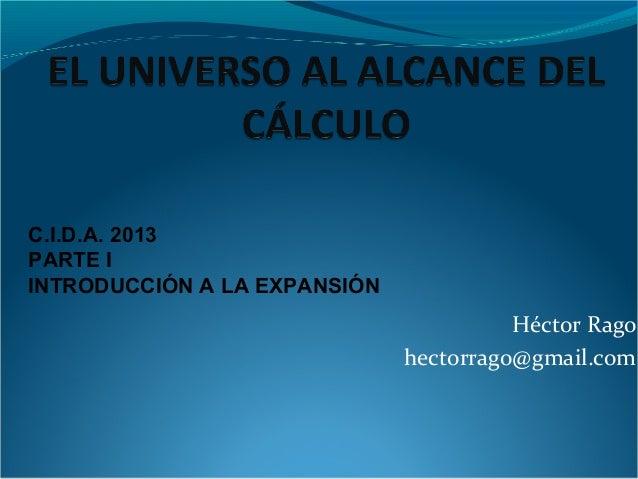 Héctor Rago hectorrago@gmail.com C.I.D.A. 2013 PARTE I INTRODUCCIÓN A LA EXPANSIÓN