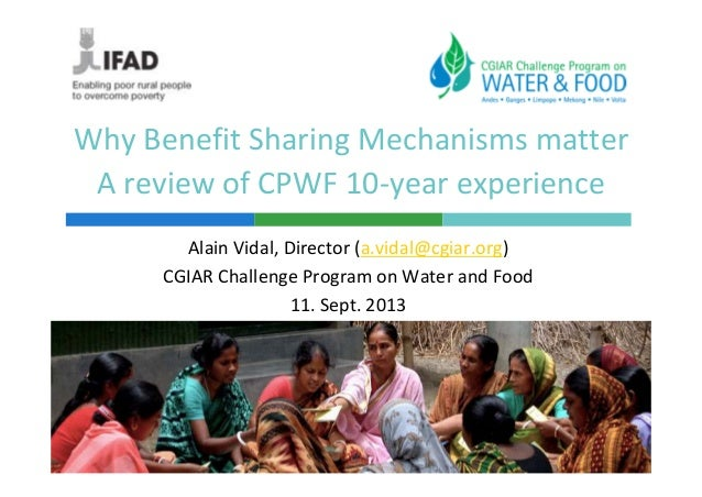 Why Benefit Sharing Mechanisms matter A review of CPWF 10-year experience Alain Vidal, Director (a.vidal@cgiar.org) CGIAR ...