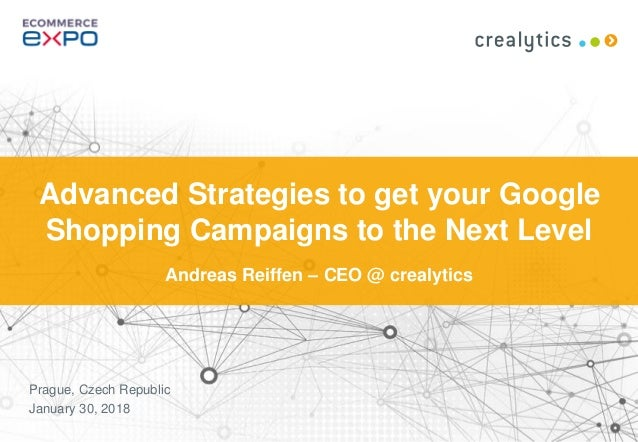 1 Advanced Strategies to get your Google Shopping Campaigns to the Next Level Andreas Reiffen – CEO @ crealytics Prague, C...