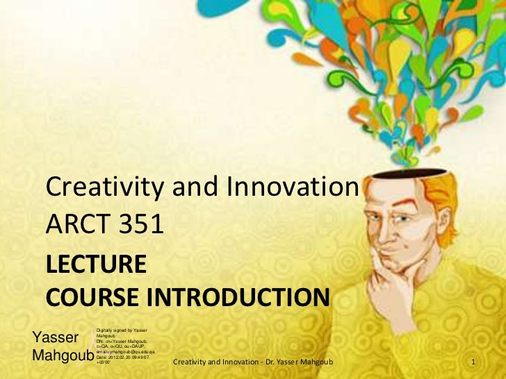 Creativity and Innovation ARCT 351 LECTURE COURSE INTRODUCTION          Digitally signed by YasserYasser    Mahgoub       ...