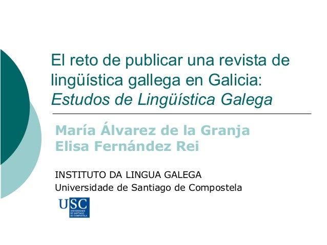 El reto de publicar una revista de lingüística gallega en Galicia: Estudos de Lingüística Galega María Álvarez de la Granj...