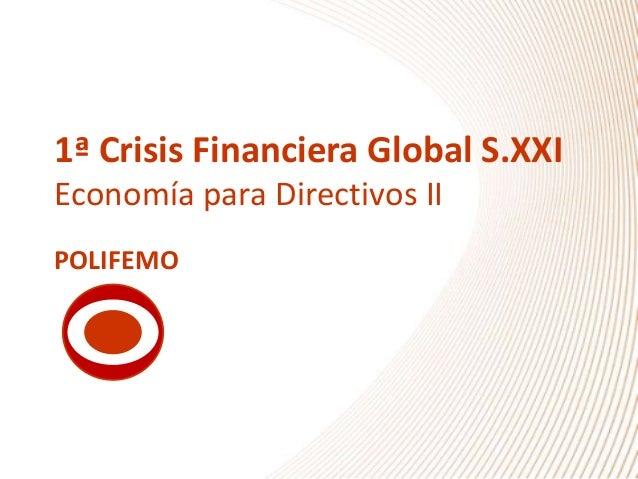 1ª Crisis Financiera Global S.XXI Economía para Directivos II POLIFEMO