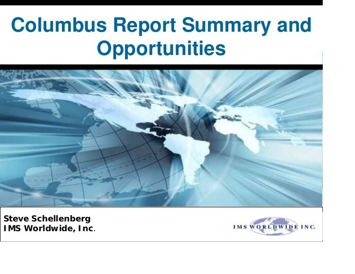 Columbus Report Summary and        OpportunitiesSteve SchellenbergIMS Worldwide, Inc.
