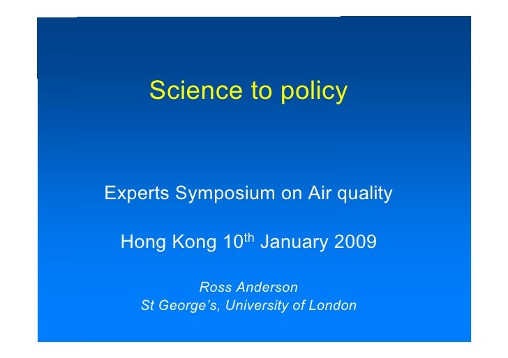 Science to policy   Experts Symposium on Air quality   Hong Kong 10th January 2009             Ross Anderson    St George'...