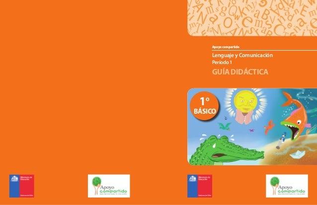 Lenguaje y Comunicación Período 1 GUÍA DIDÁCTICA Apoyo compartido 1º BÁSICO