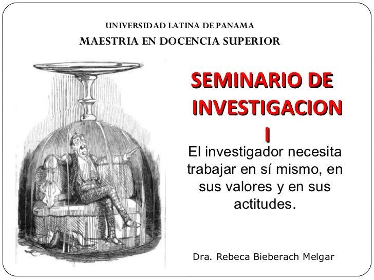 <ul><li>UNIVERSIDAD LATINA DE PANAMA </li></ul><ul><li>MAESTRIA EN DOCENCIA SUPERIOR </li></ul>SEMINARIO DE INVESTIGACION ...