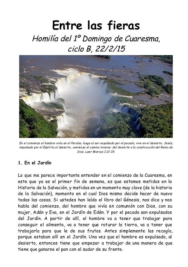 Entre las fieras Homilía del 1º Domingo de Cuaresma, ciclo B, 22/2/15 En el comienzo el hombre vivía en el Paraíso, luego ...
