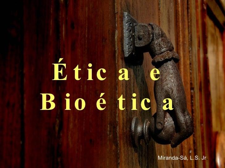 Ética e Bioética Miranda-Sá, L.S. Jr .