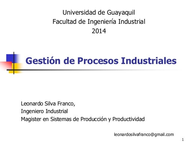 1 Leonardo Silva Franco, Ingeniero Industrial Magister en Sistemas de Producción y Productividad leonardosilvafranco@gmail...