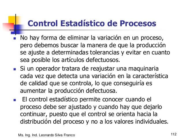 Ms. Ing. Ind. Leonardo Silva Franco 113 Diagramas de Control  La variación propia de la distribución obedece a causas for...