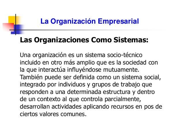 La Organización Empresarial Las Organizaciones Como Sistemas: Una organización es un sistema socio-técnico incluido en otr...