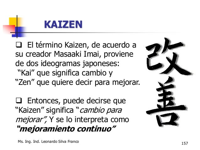 158 Diversos enfoques del Kaizen:  Sistema de participación de los empleados en la mejora de los procesos de trabajo. En ...