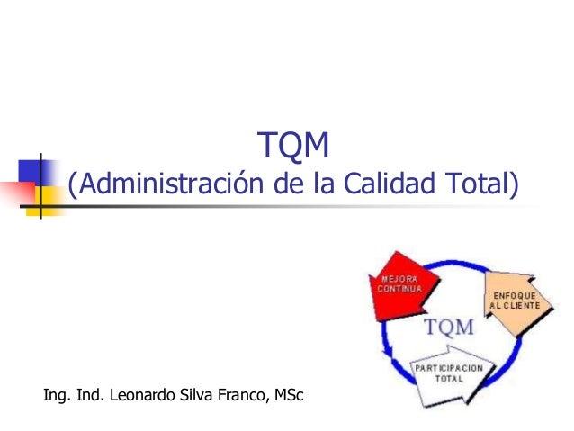 161 TQM (Administración de la Calidad Total) CALIDAD TOTAL es la expresión más utilizada para referirse a una forma de adm...