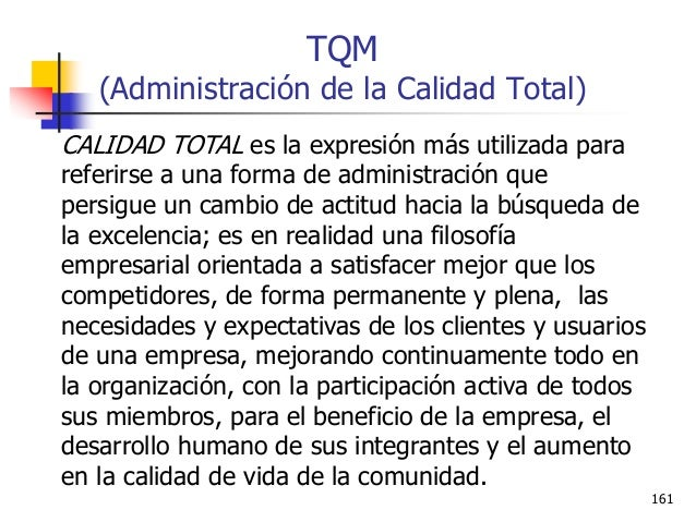 Ing. Ind. Leonardo Silva Franco, MSPP 162 TQM (Administración de la Calidad Total) La gestión de la calidad total implica ...
