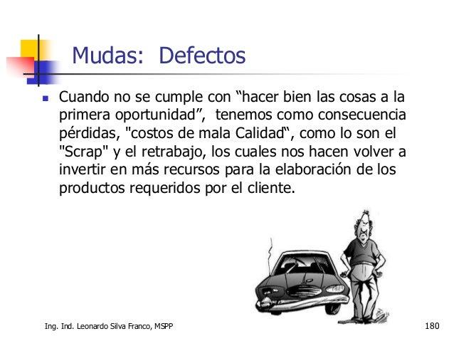 Ing. Ind. Leonardo Silva Franco, MSPP 181  El recurso más valioso de todo proceso es el ser humano; sin embargo, en algun...