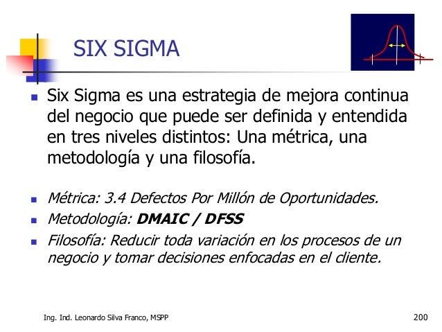 Principios de Seis Sigma 1. Auténtica orientación al cliente. 2. Gestión orientada a datos y hechos 3. Orientación a proce...