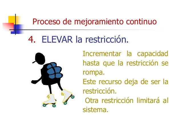 5. Si en alguno de los pasos anteriores se elimina la restricción, REGRESE al paso 1. Los 5 pasos son usados para alcanzar...