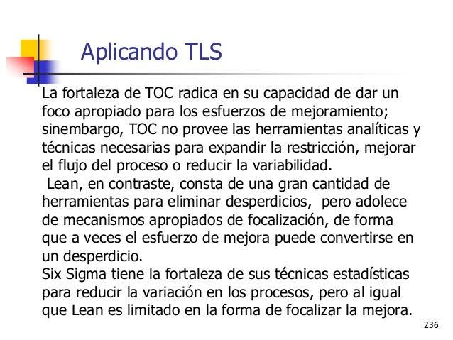 Ing. Ind. Leonardo Silva Franco, MSPP 237  Al combinar el poder focalizador de TOC para identificar cuáles son y dónde es...