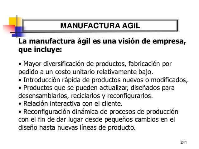 242 MANUFACTURA AGIL  La manufactura ágil se enfoca en la operación del negocio y en los resultados, poniendo un especial...