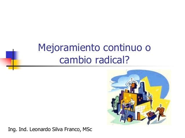 Ing. Ind. Leonardo Silva Franco, MSPP 244 Mejoramiento continuo o cambio radical? Mejora Continua Cía X Cía Y t P Reingeni...