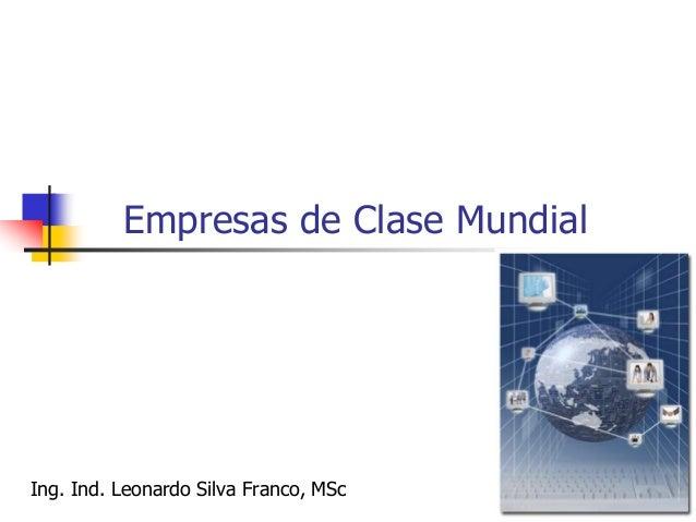 Ing. Ind. Leonardo Silva Franco, MSPP 254  La Excelencia Empresarial es el conjunto de prácticas sobresalientes en la ges...