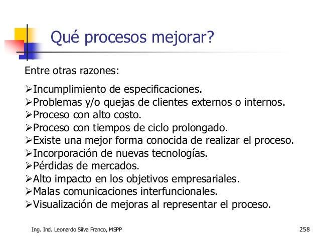 Ing. Ind. Leonardo Silva Franco, MSPP 259 La empresa tiene que definir que procesos le interesa mejorar. Es importante sel...