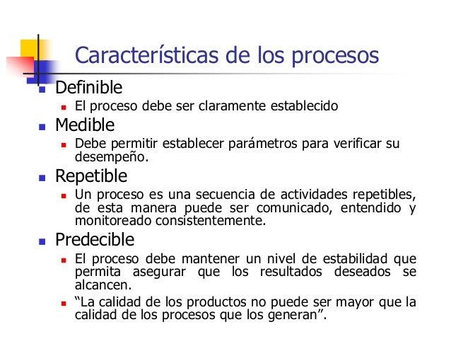 Características de los procesos  Definible  El proceso debe ser claramente establecido  Medible  Debe permitir estable...
