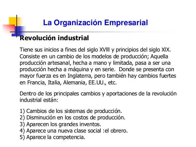 La Organización Empresarial Revolución industrial Tiene sus inicios a fines del siglo XVlll y principios del siglo XlX. Co...