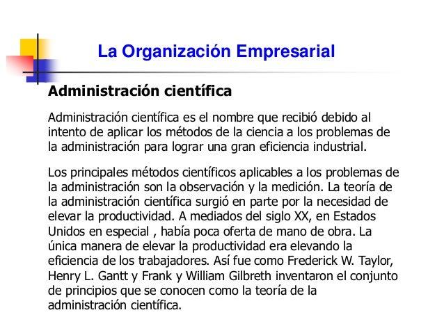 La Organización Empresarial Administración científica Administración científica es el nombre que recibió debido al intento...