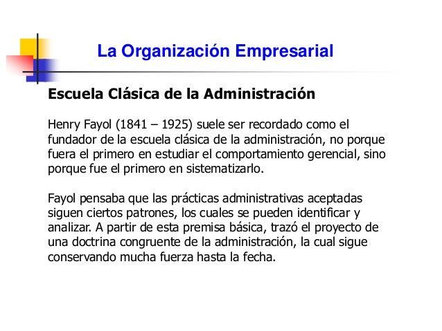La Organización Empresarial Escuela Clásica de la Administración Henry Fayol (1841 – 1925) suele ser recordado como el fun...