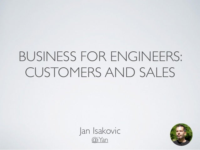 BUSINESS FOR ENGINEERS:  CUSTOMERS AND SALES  Jan Isakovic  @iYan