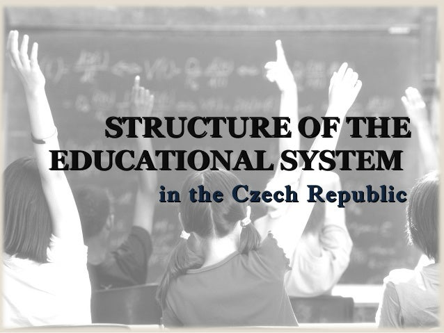 STRUCTURE OFSTRUCTURE OF THETHE EDUCATIONAL SYSTEMEDUCATIONAL SYSTEM in the Czech Republicin the Czech Republic