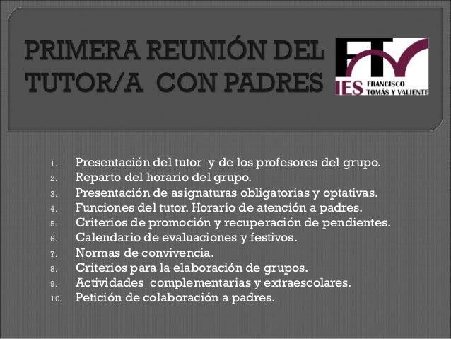1.    Presentación del tutor y de los profesores del grupo.2.    Reparto del horario del grupo.3.    Presentación de asign...