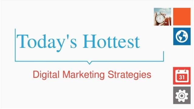 Today's Hottest Digital Marketing Strategies
