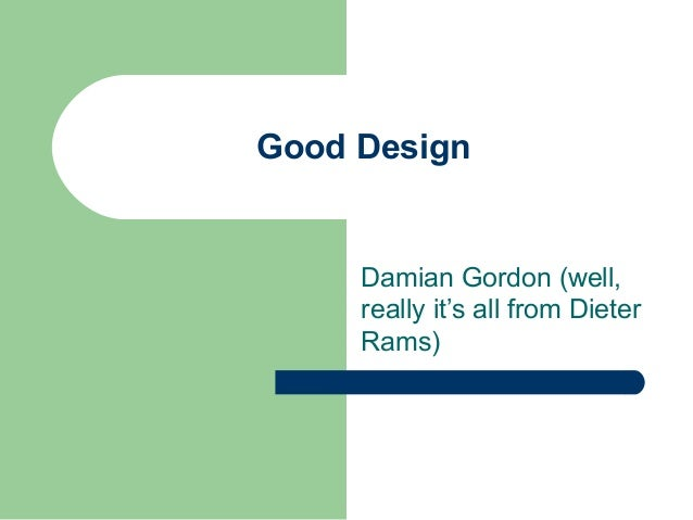 Good Design     Damian Gordon (well,     really it's all from Dieter     Rams)