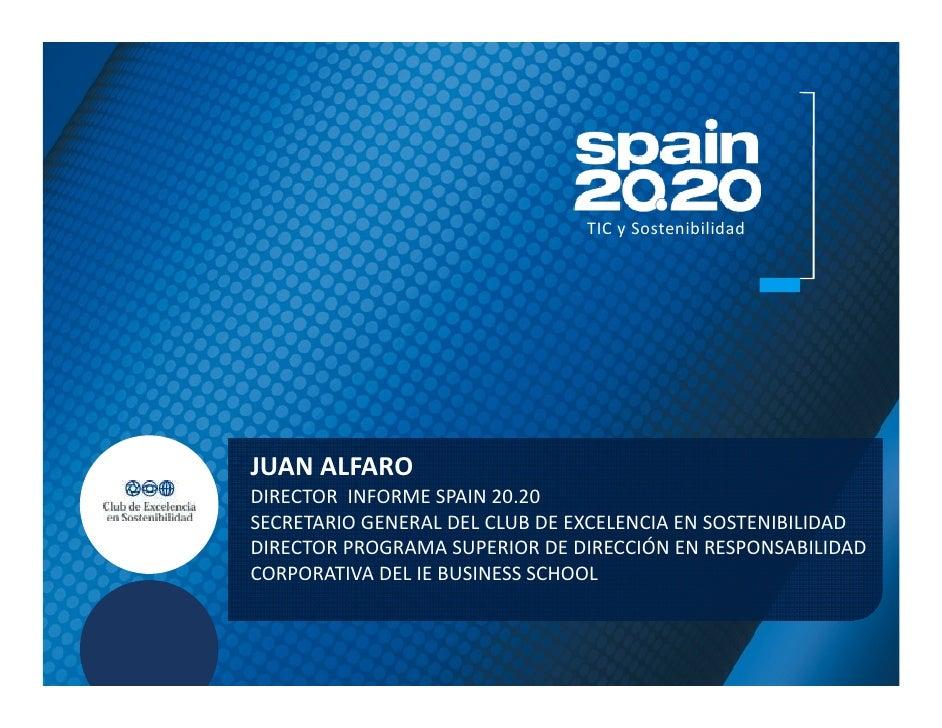 TIC y SostenibilidadJUAN ALFARODIRECTOR INFORME SPAIN 20.20SECRETARIO GENERAL DEL CLUB DE EXCELENCIA EN SOSTENIBILIDADDIRE...