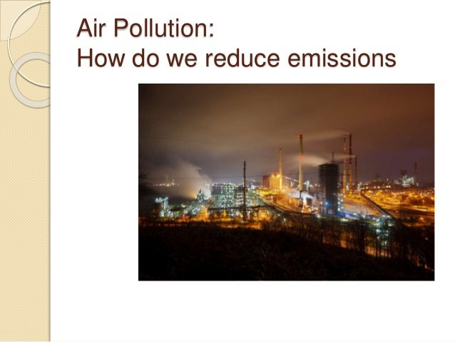 Air Pollution: How do we reduce emissions